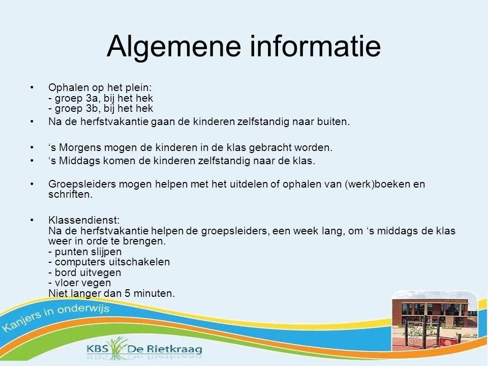 Algemene informatie Ophalen op het plein: - groep 3a, bij het hek - groep 3b, bij het hek.