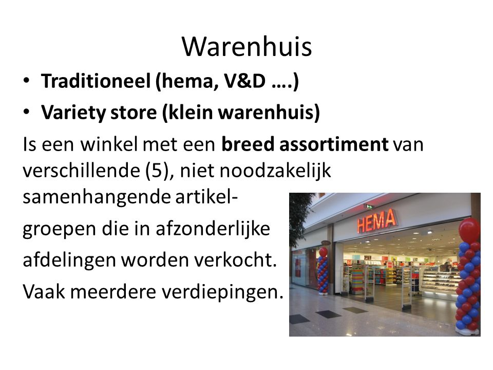 Warenhuis Traditioneel (hema, V&D ….) Variety store (klein warenhuis)
