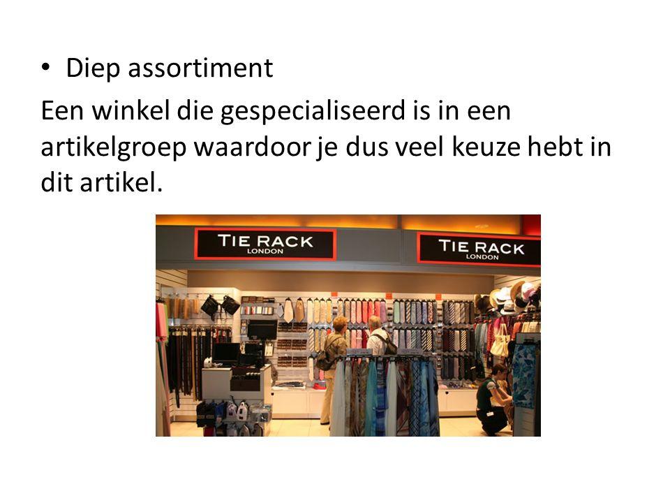 Diep assortiment Een winkel die gespecialiseerd is in een artikelgroep waardoor je dus veel keuze hebt in dit artikel.