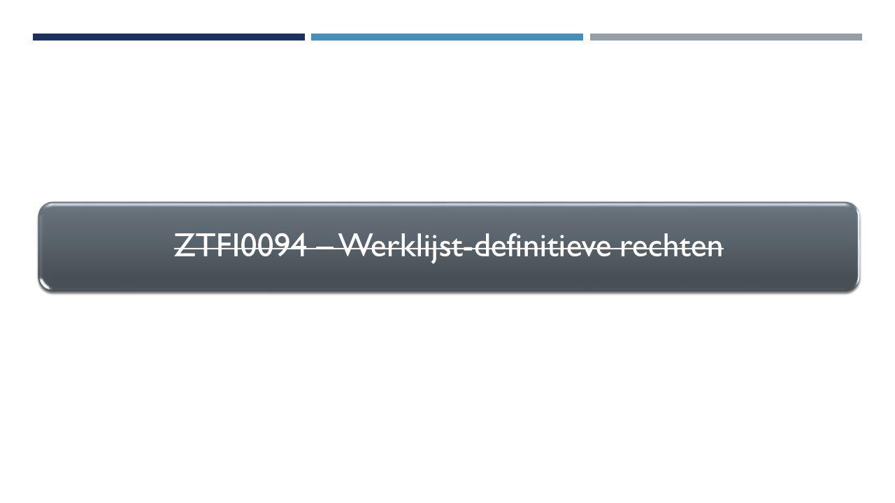 ZTFI0094 – Werklijst-definitieve rechten