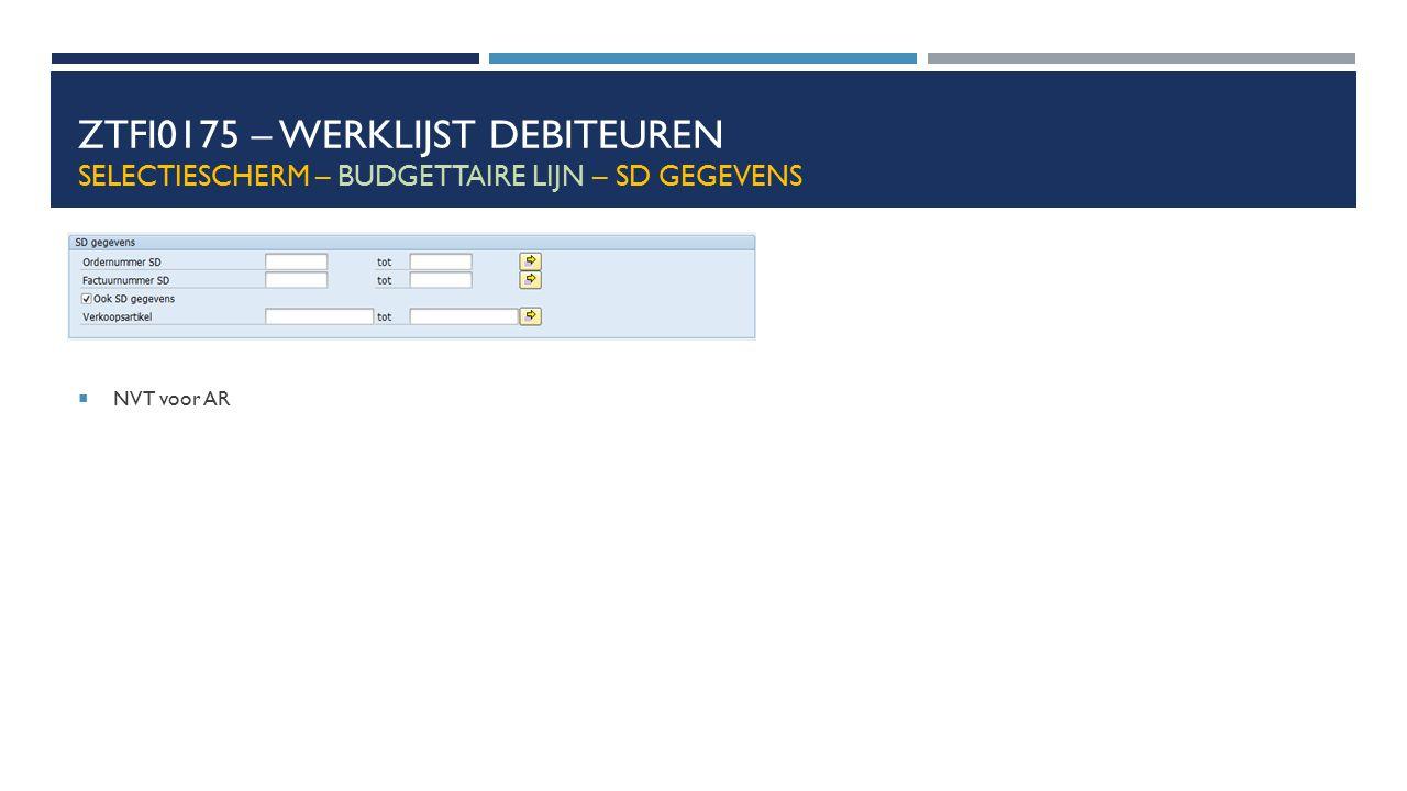 ZTFI0175 – Werklijst debiteuren Selectiescherm – budgettaire lijn – SD gegevens