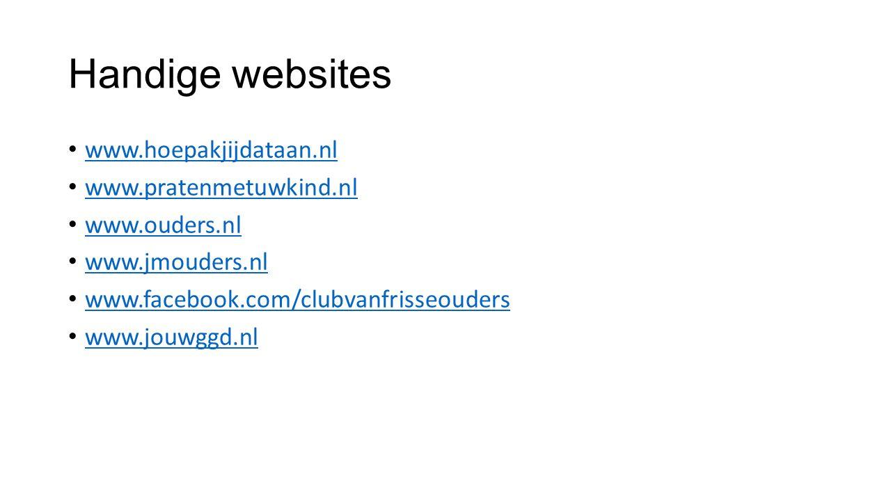 Handige websites www.hoepakjijdataan.nl www.pratenmetuwkind.nl