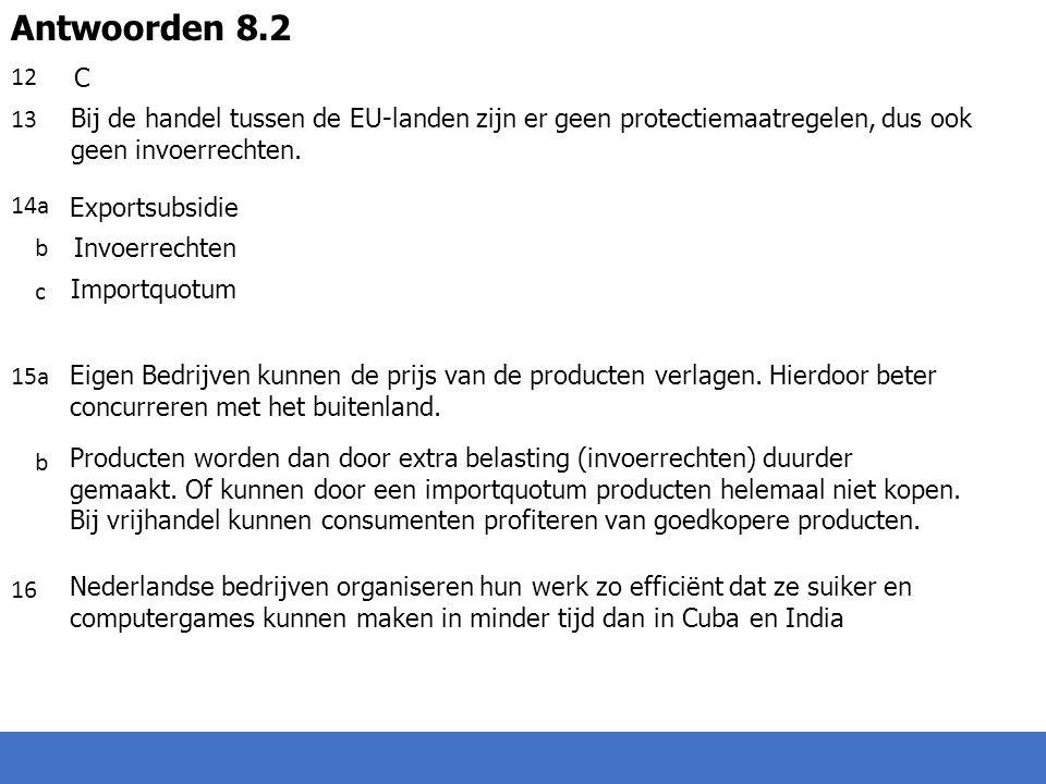 12 13 14a b c 15a 16 Antwoorden 8.2. C. Bij de handel tussen de EU-landen zijn er geen protectiemaatregelen, dus ook geen invoerrechten.
