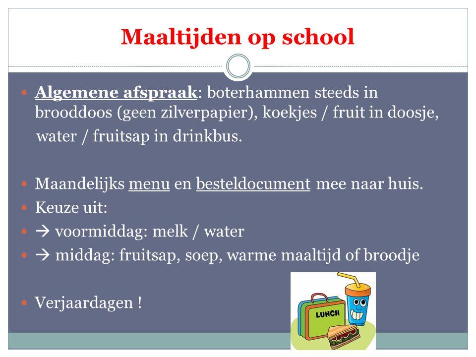 Maaltijden op school Algemene afspraak: boterhammen steeds in brooddoos (geen zilverpapier), koekjes / fruit in doosje,
