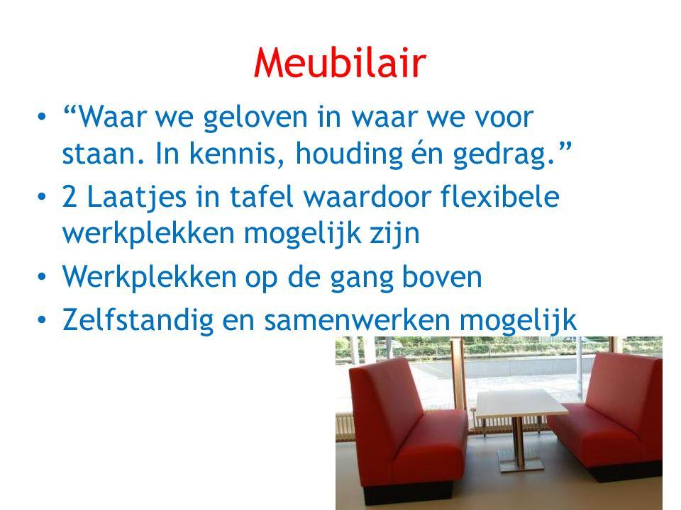 Meubilair Waar we geloven in waar we voor staan. In kennis, houding én gedrag. 2 Laatjes in tafel waardoor flexibele werkplekken mogelijk zijn.