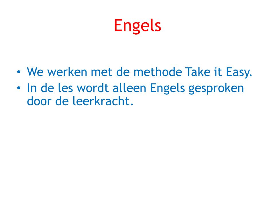 Engels We werken met de methode Take it Easy.