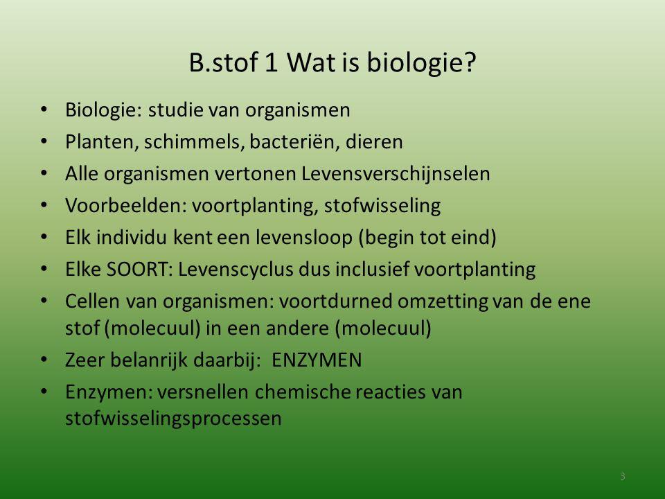 B.stof 1 Wat is biologie Biologie: studie van organismen
