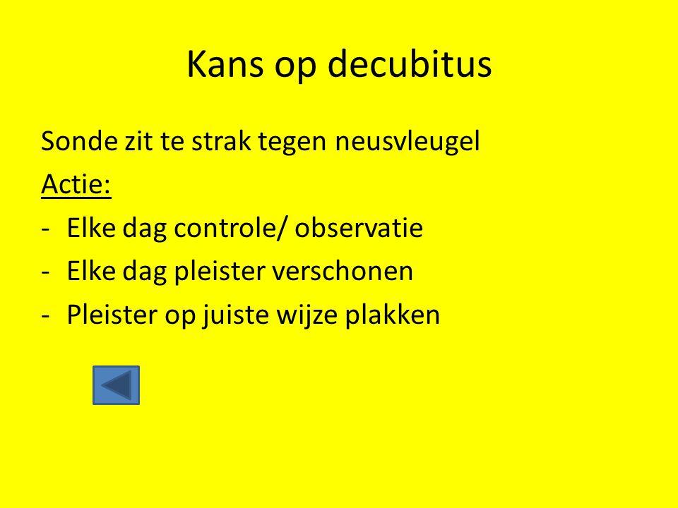 Kans op decubitus Sonde zit te strak tegen neusvleugel Actie: