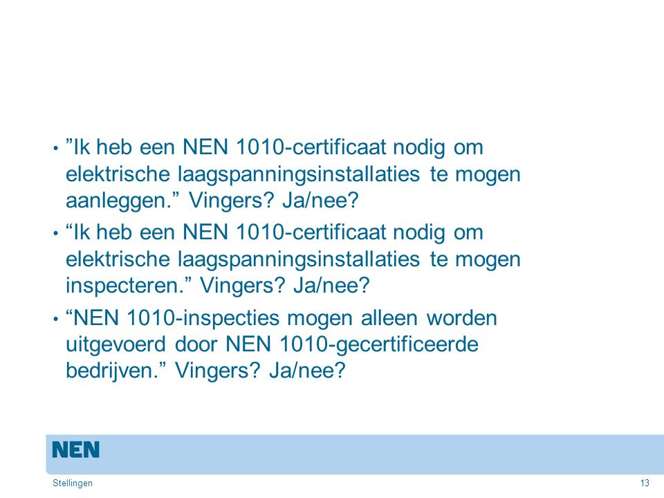 Ik heb een NEN 1010-certificaat nodig om elektrische laagspanningsinstallaties te mogen aanleggen. Vingers Ja/nee