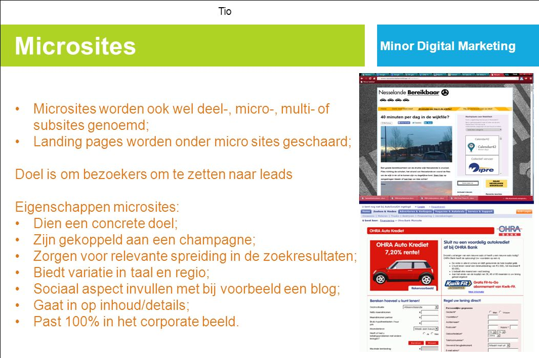 Tio Minor Digital Marketing. Microsites. Microsites worden ook wel deel-, micro-, multi- of subsites genoemd;