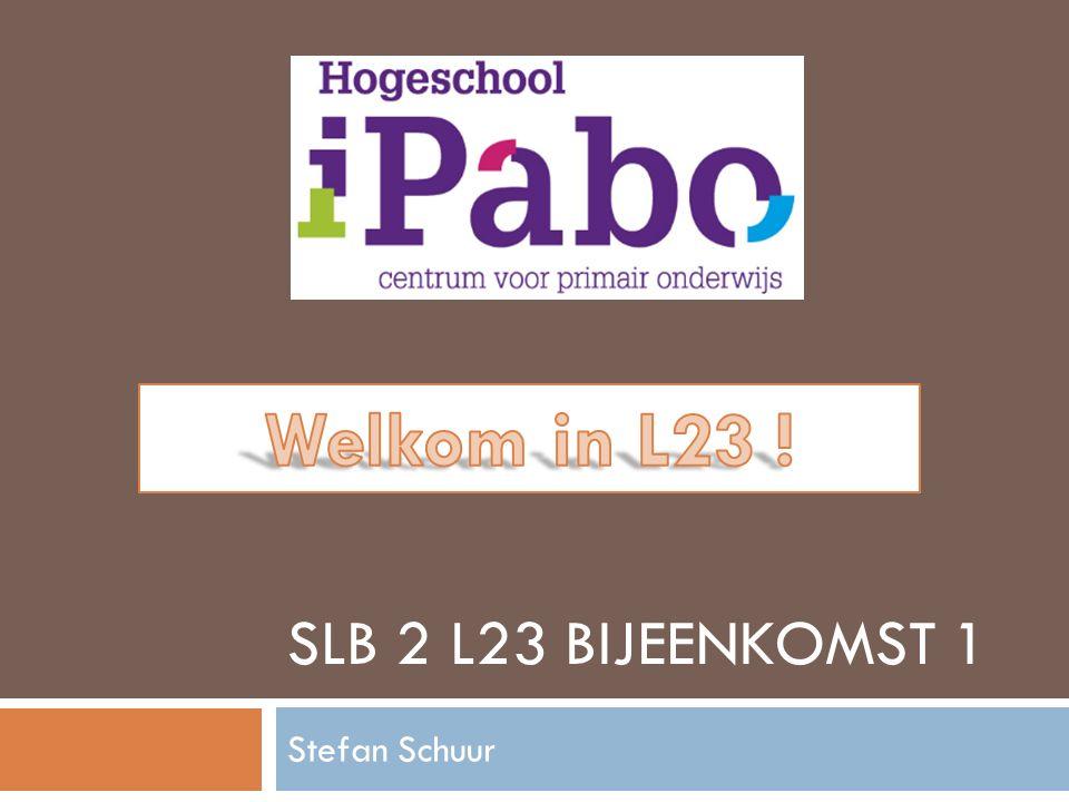 Welkom in L23 ! SLB 2 L23 Bijeenkomst 1 Stefan Schuur