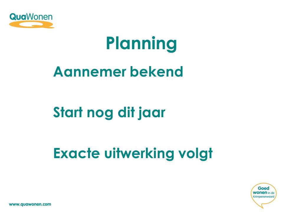 Planning Aannemer bekend Start nog dit jaar Exacte uitwerking volgt