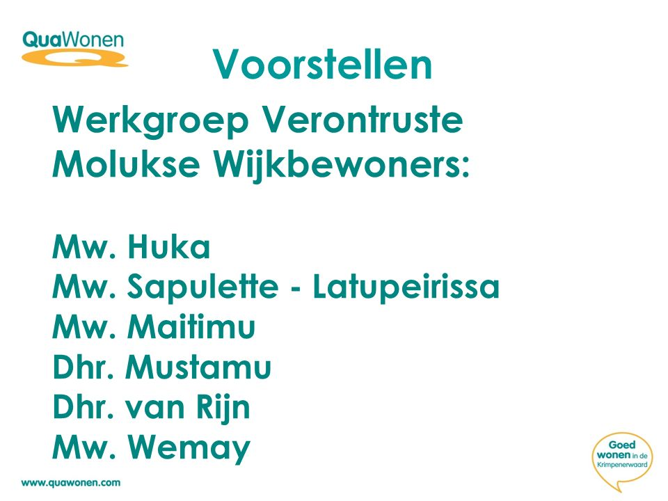 Voorstellen Werkgroep Verontruste Molukse Wijkbewoners: Mw. Huka