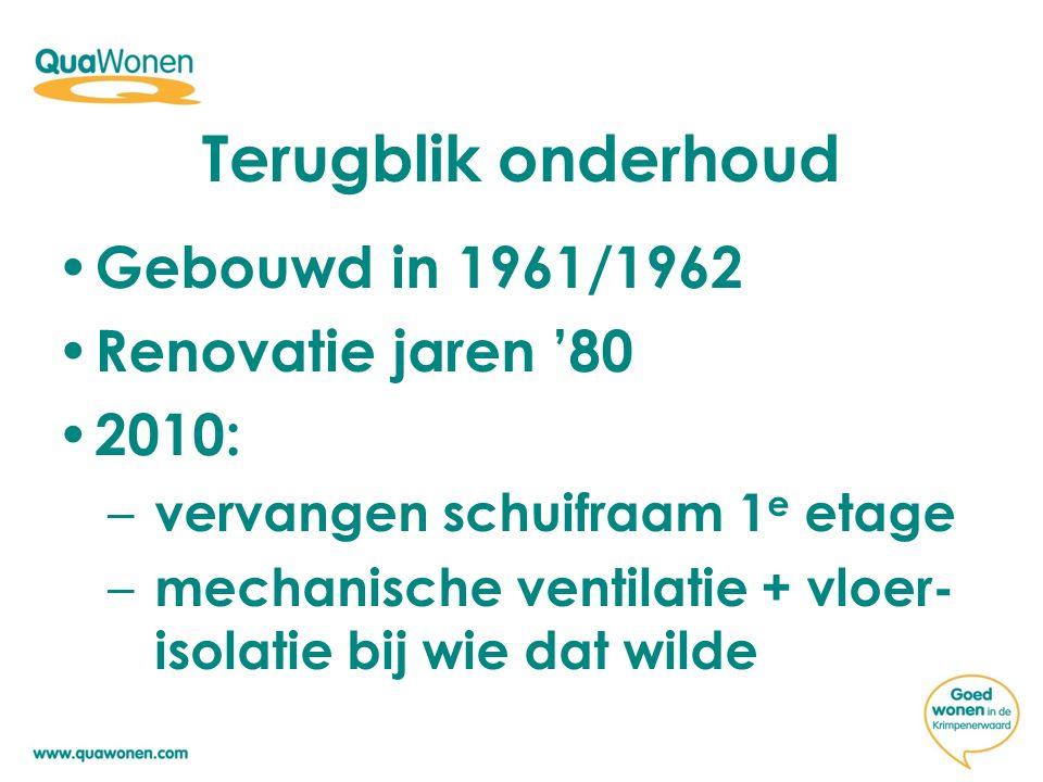 Terugblik onderhoud Gebouwd in 1961/1962 Renovatie jaren '80 2010:
