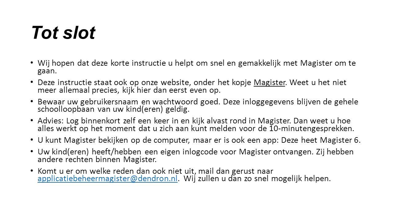 Tot slot Wij hopen dat deze korte instructie u helpt om snel en gemakkelijk met Magister om te gaan.