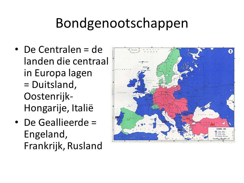 Bondgenootschappen De Centralen = de landen die centraal in Europa lagen = Duitsland, Oostenrijk-Hongarije, Italië.