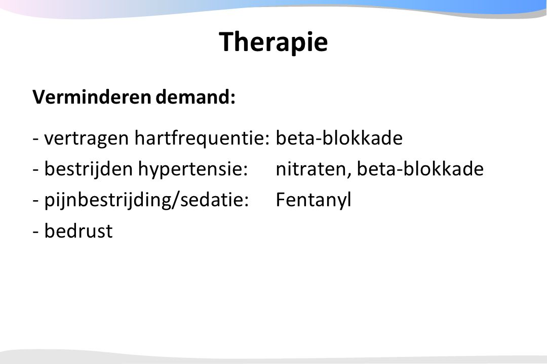 Therapie Verminderen demand: - vertragen hartfrequentie: beta-blokkade