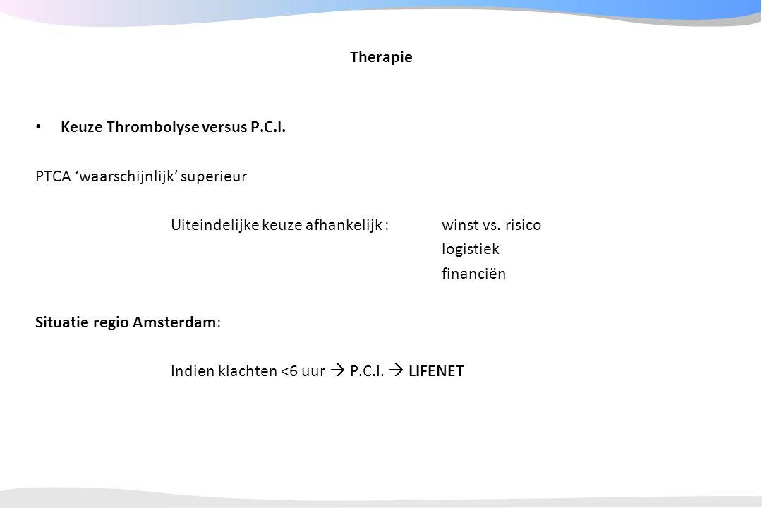 Therapie Keuze Thrombolyse versus P.C.I. PTCA 'waarschijnlijk' superieur. Uiteindelijke keuze afhankelijk : winst vs. risico.