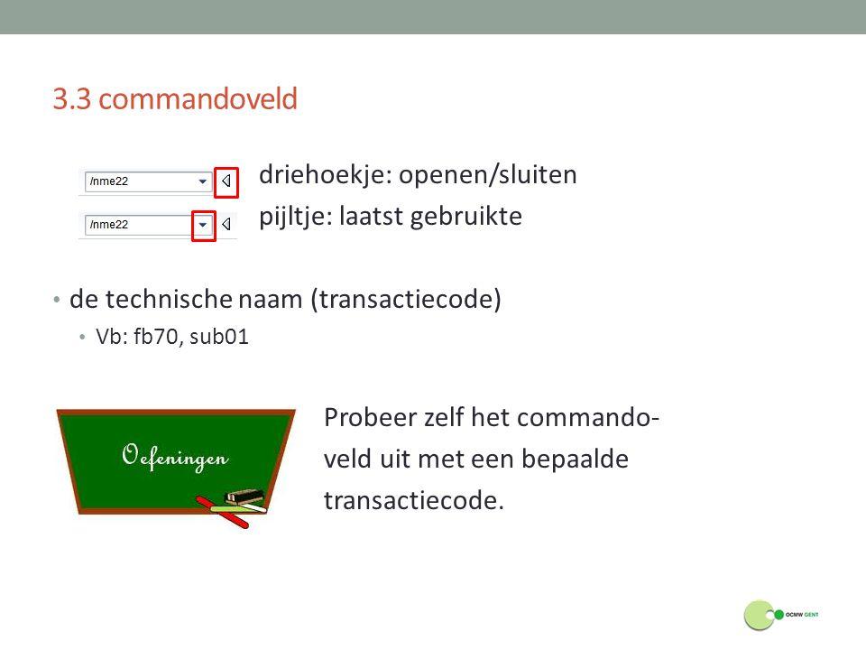 3.3 commandoveld driehoekje: openen/sluiten pijltje: laatst gebruikte