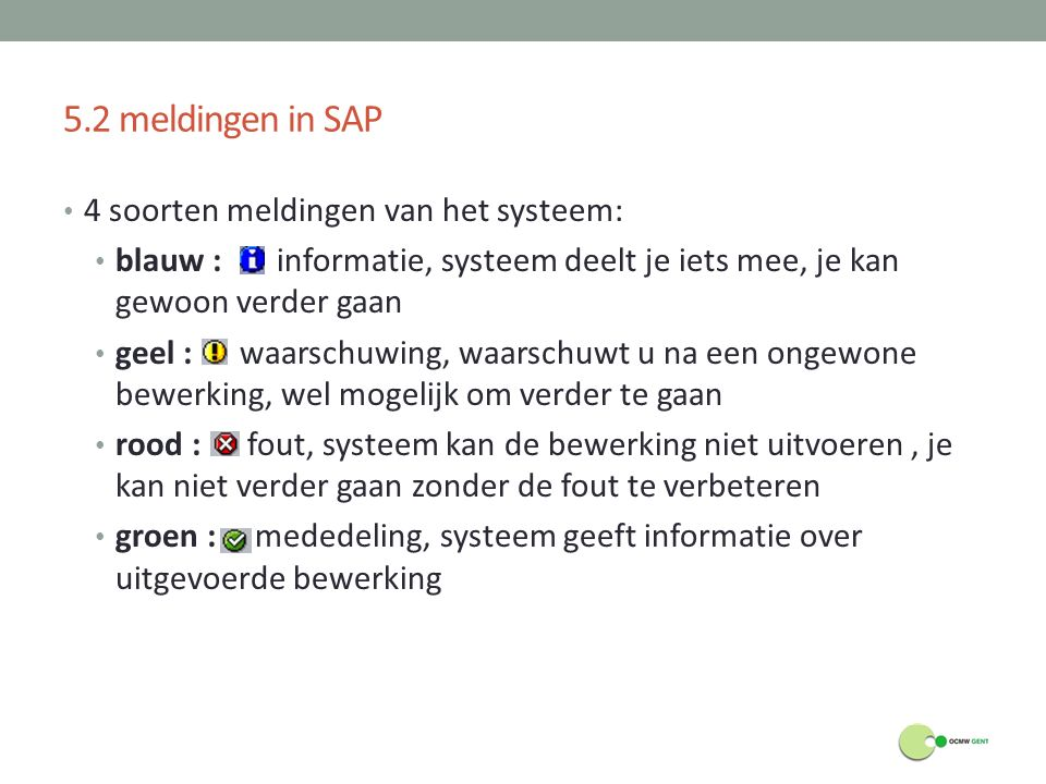 5.2 meldingen in SAP 4 soorten meldingen van het systeem: