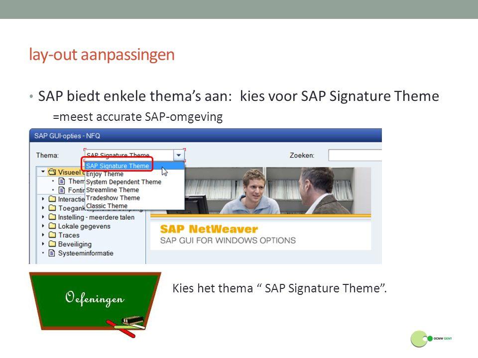 lay-out aanpassingen SAP biedt enkele thema's aan: kies voor SAP Signature Theme. =meest accurate SAP-omgeving.