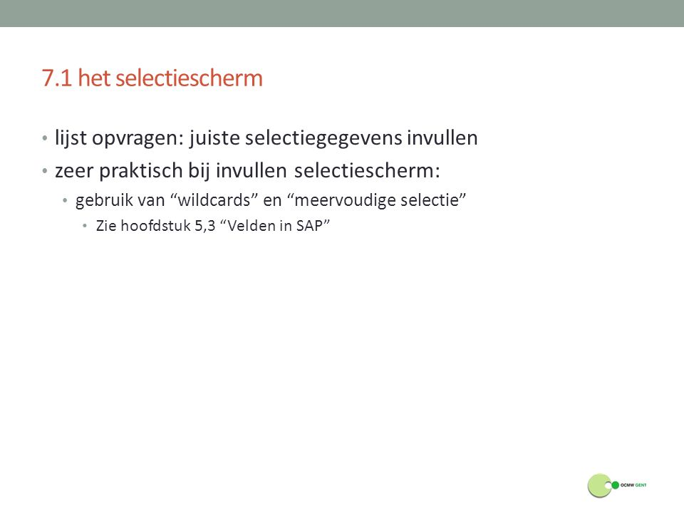 7.1 het selectiescherm lijst opvragen: juiste selectiegegevens invullen. zeer praktisch bij invullen selectiescherm: