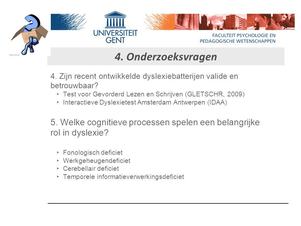 4. Onderzoeksvragen 4. Zijn recent ontwikkelde dyslexiebatterijen valide en. betrouwbaar Test voor Gevorderd Lezen en Schrijven (GLETSCHR, 2009)
