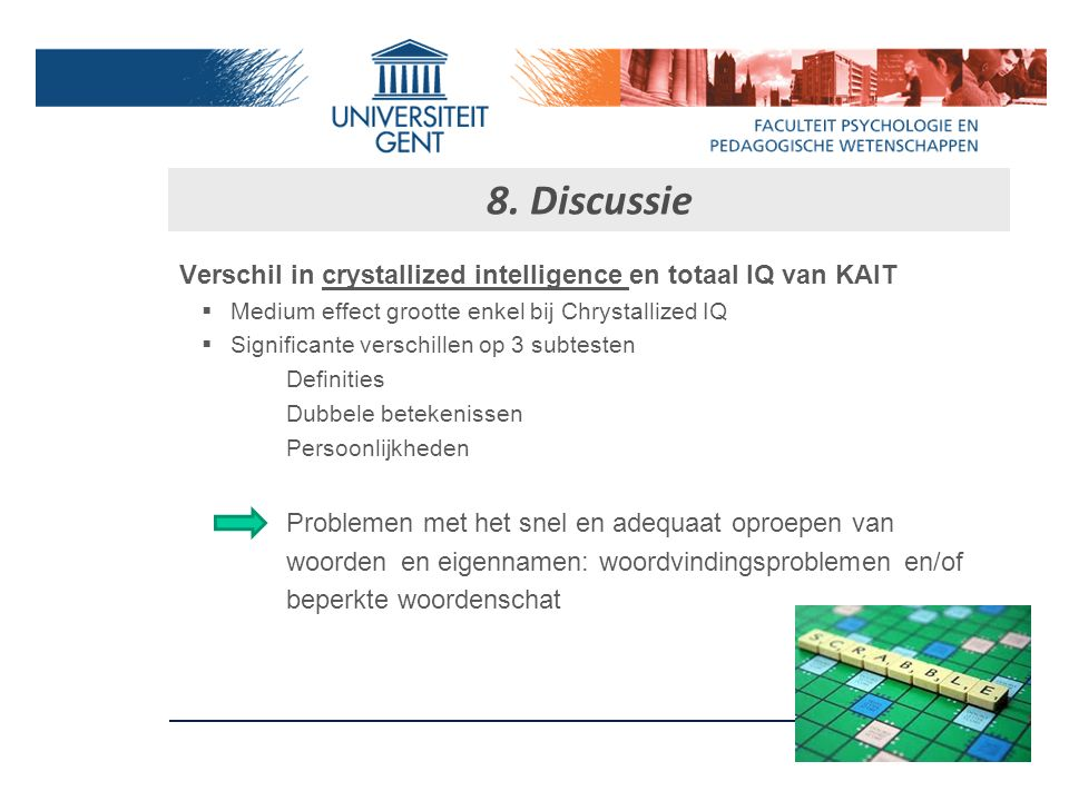 8. Discussie Verschil in crystallized intelligence en totaal IQ van KAIT. Medium effect grootte enkel bij Chrystallized IQ.