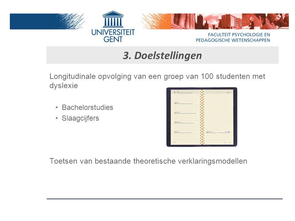 3. Doelstellingen Longitudinale opvolging van een groep van 100 studenten met dyslexie. Bachelorstudies.