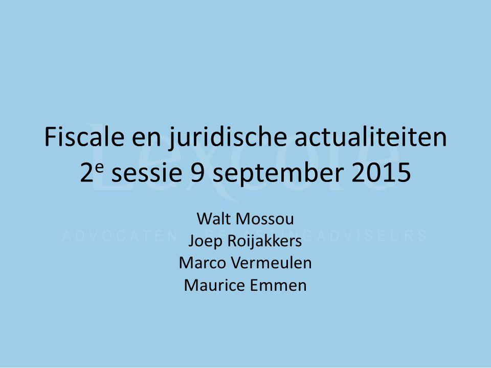 Fiscale en juridische actualiteiten 2e sessie 9 september 2015