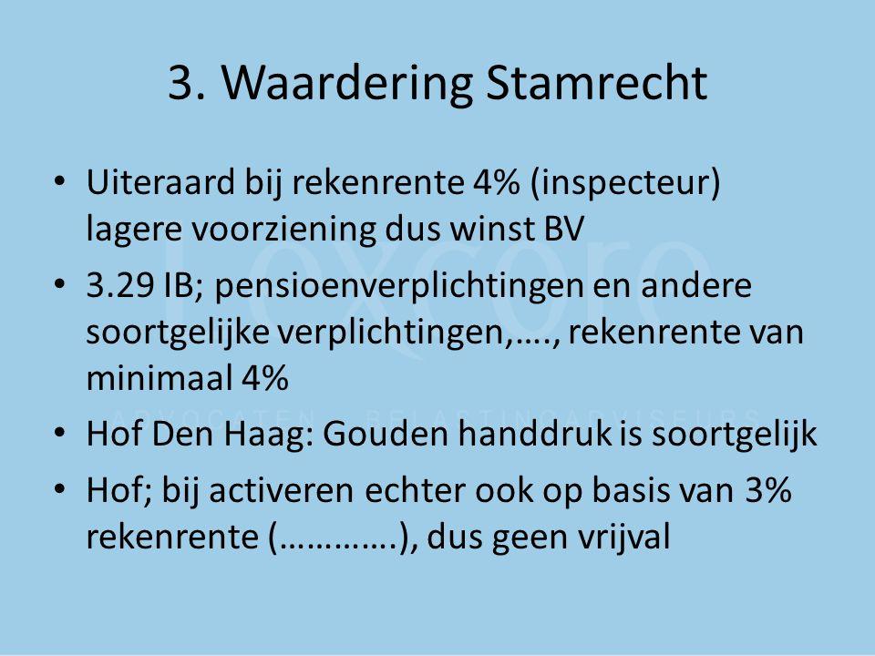 3. Waardering Stamrecht Uiteraard bij rekenrente 4% (inspecteur) lagere voorziening dus winst BV.