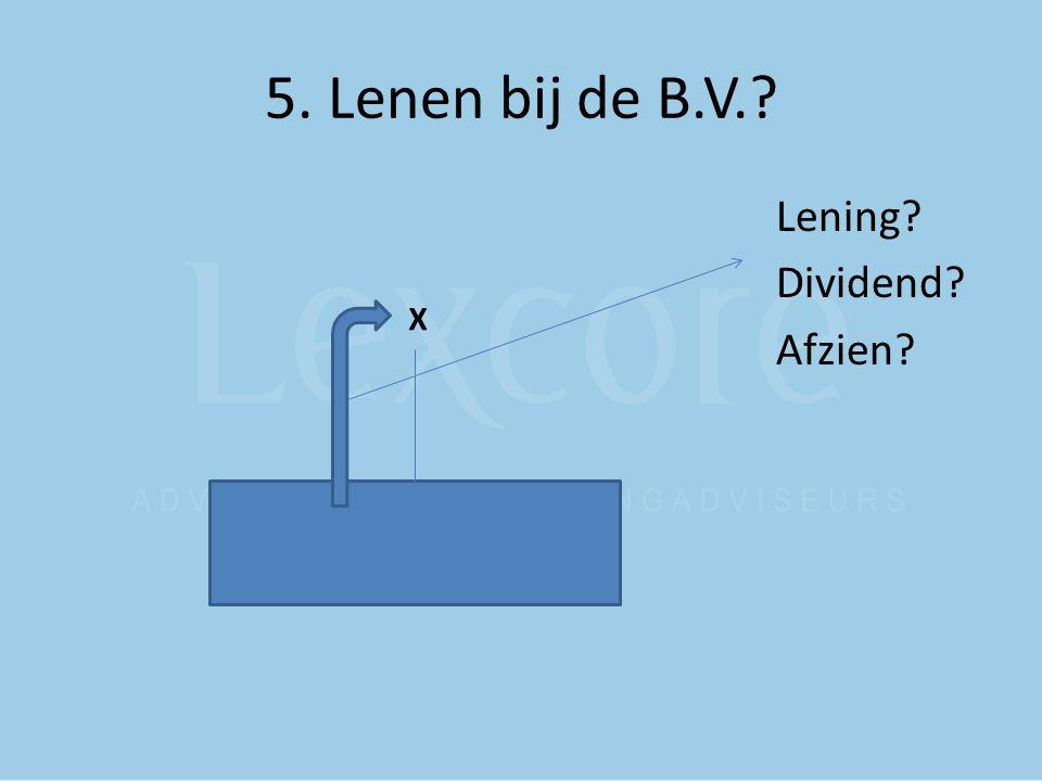 5. Lenen bij de B.V. Lening Dividend Afzien X