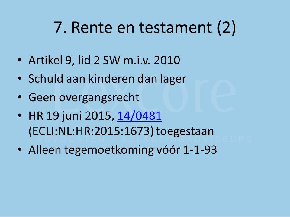 7. Rente en testament (2) Artikel 9, lid 2 SW m.i.v. 2010