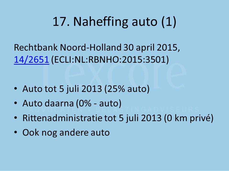 17. Naheffing auto (1) Rechtbank Noord-Holland 30 april 2015, 14/2651 (ECLI:NL:RBNHO:2015:3501) Auto tot 5 juli 2013 (25% auto)