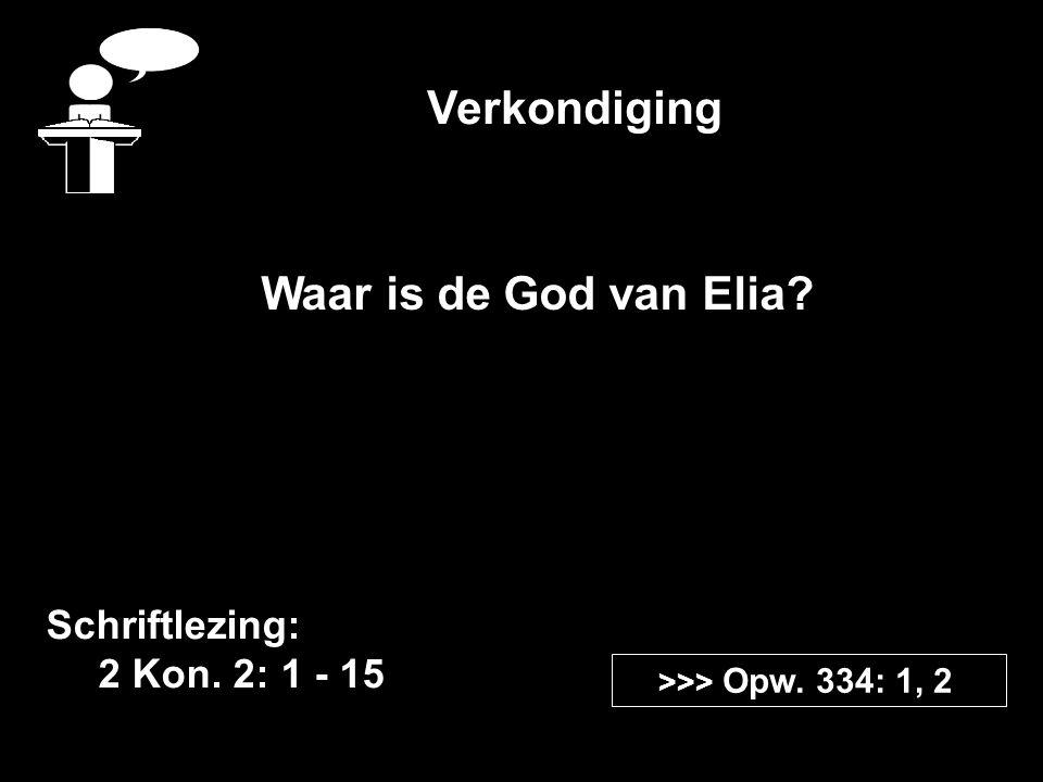 Verkondiging Waar is de God van Elia Schriftlezing: 2 Kon. 2: 1 - 15