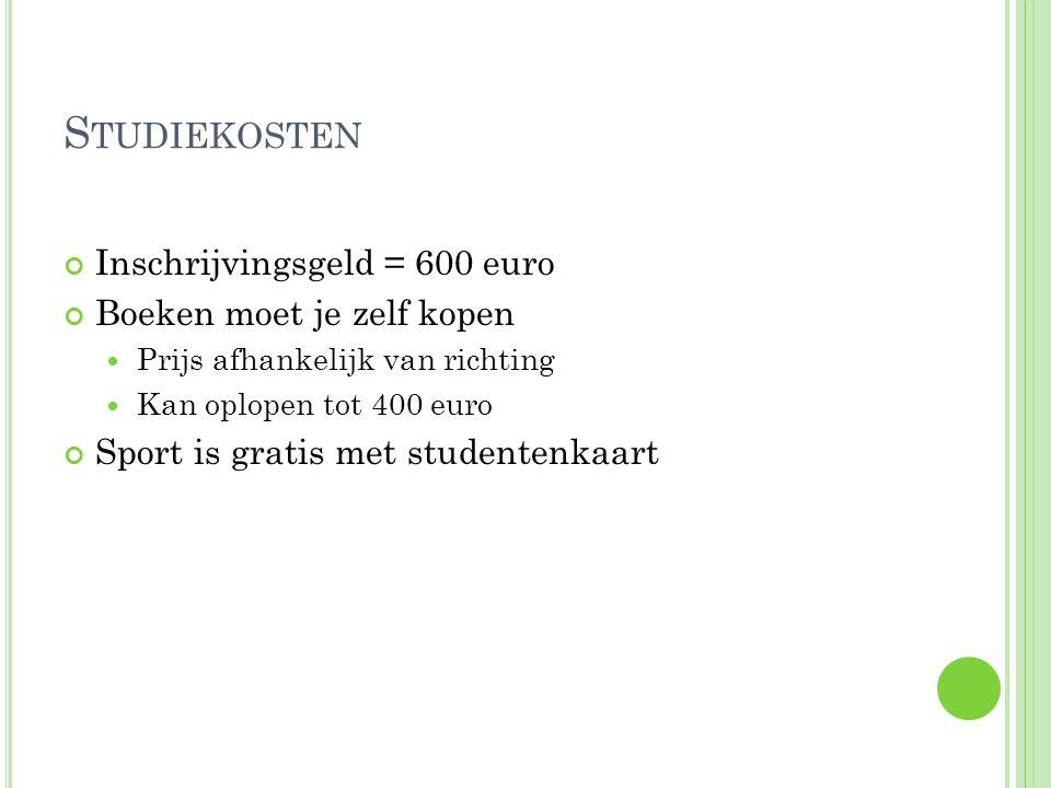 Studiekosten Inschrijvingsgeld = 600 euro Boeken moet je zelf kopen