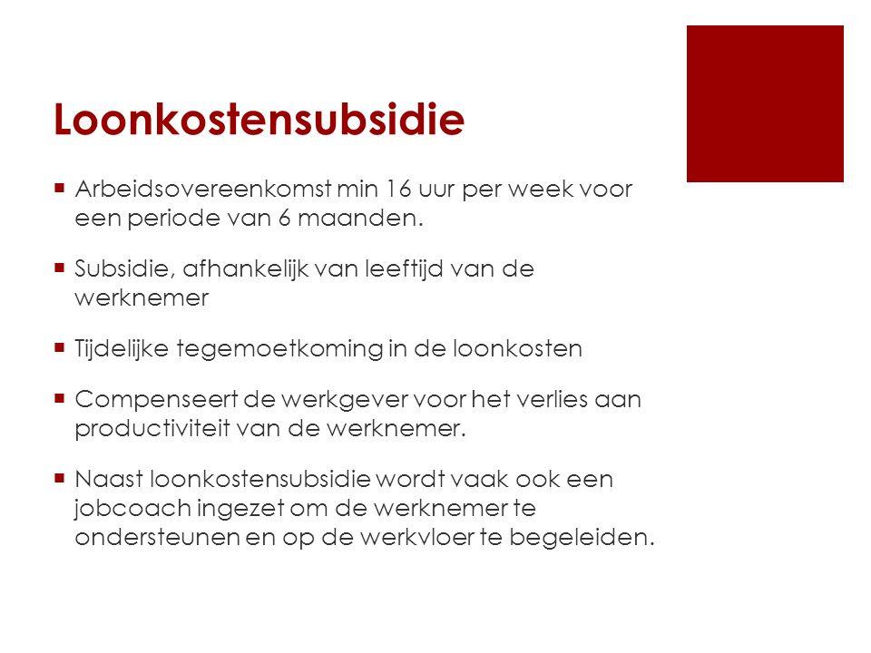 Loonkostensubsidie Arbeidsovereenkomst min 16 uur per week voor een periode van 6 maanden. Subsidie, afhankelijk van leeftijd van de werknemer.