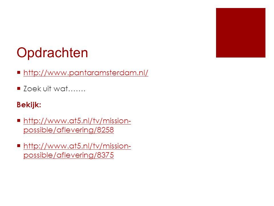 Opdrachten http://www.pantaramsterdam.nl/ Zoek uit wat……. Bekijk: