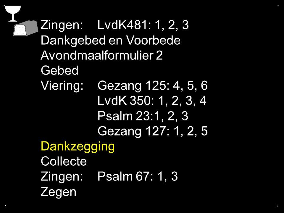 Zingen: LvdK481: 1, 2, 3 Dankgebed en Voorbede Avondmaalformulier 2