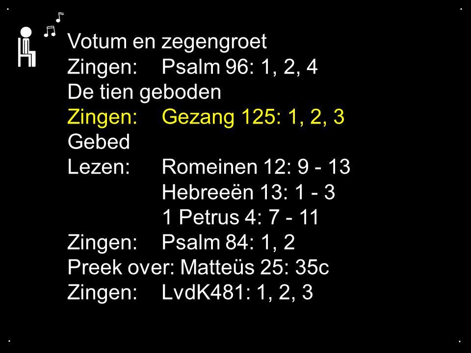 Votum en zegengroet Zingen: Psalm 96: 1, 2, 4 De tien geboden