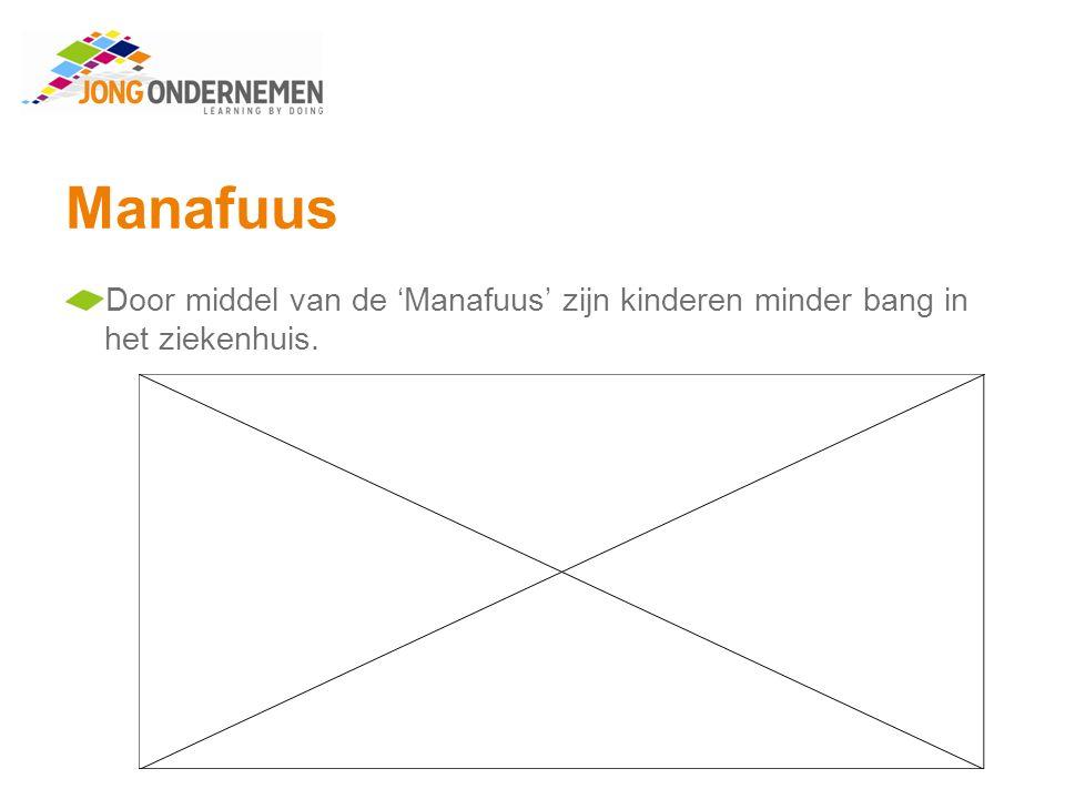 Manafuus Door middel van de 'Manafuus' zijn kinderen minder bang in het ziekenhuis.