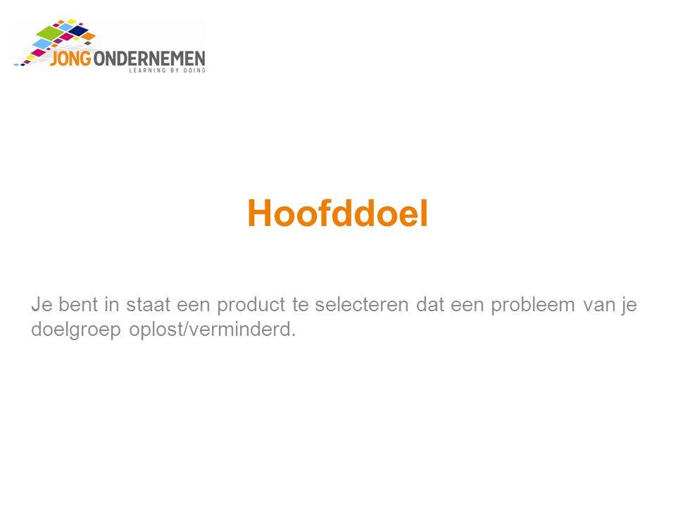 Hoofddoel Je bent in staat een product te selecteren dat een probleem van je doelgroep oplost/verminderd.