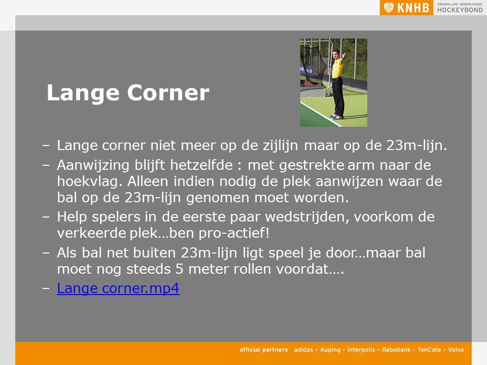 Lange Corner Lange corner niet meer op de zijlijn maar op de 23m-lijn.