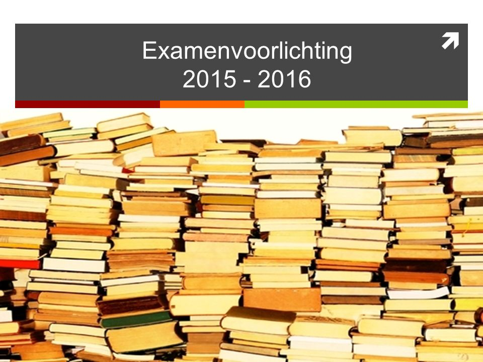 Examenvoorlichting 2015 - 2016. - Welkom (i.h.b.