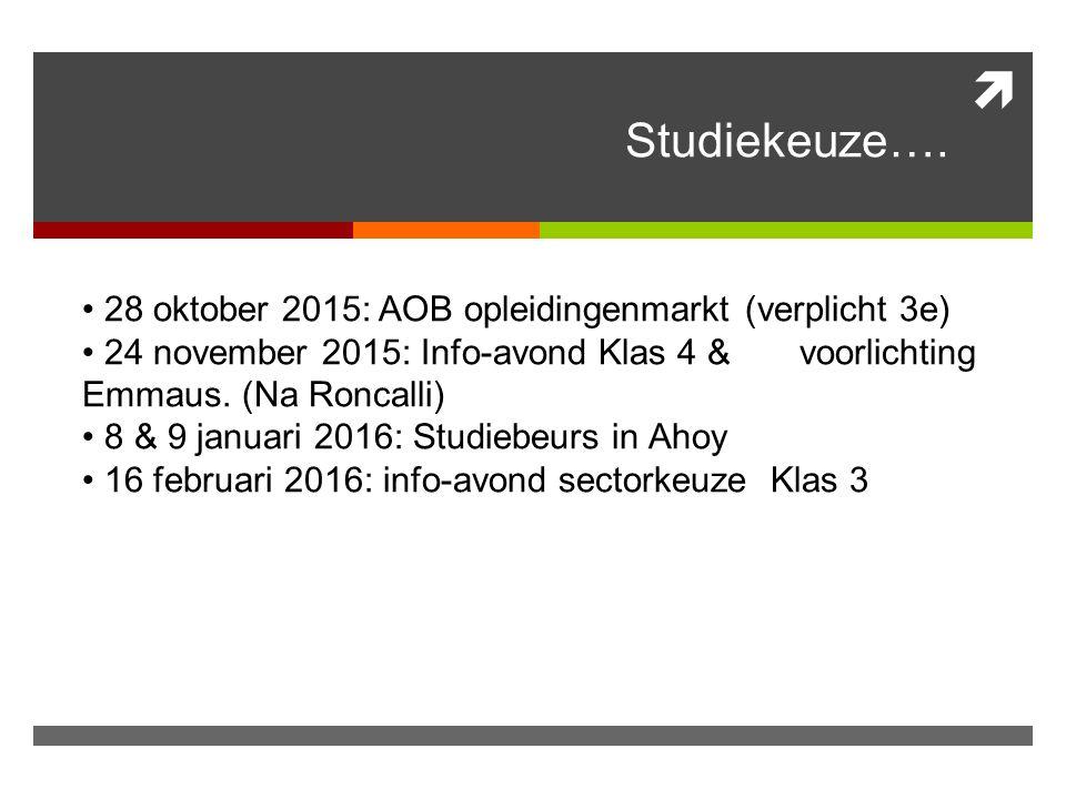 Studiekeuze…. • 28 oktober 2015: AOB opleidingenmarkt (verplicht 3e)