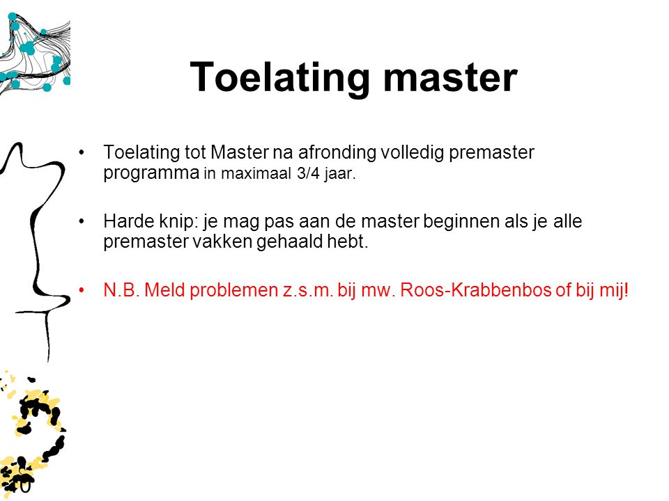 Toelating master Toelating tot Master na afronding volledig premaster programma in maximaal 3/4 jaar.