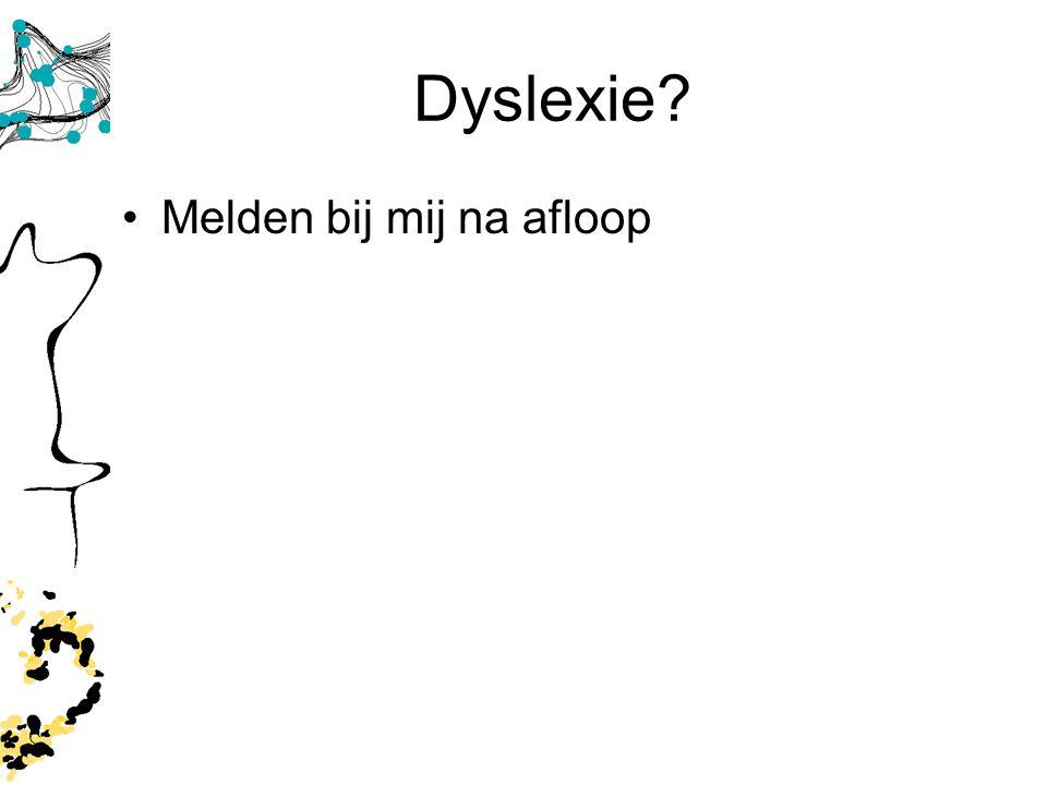 Dyslexie Melden bij mij na afloop