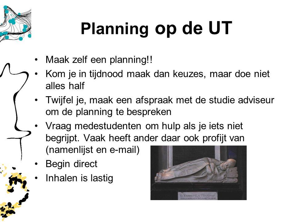 Planning op de UT Maak zelf een planning!!