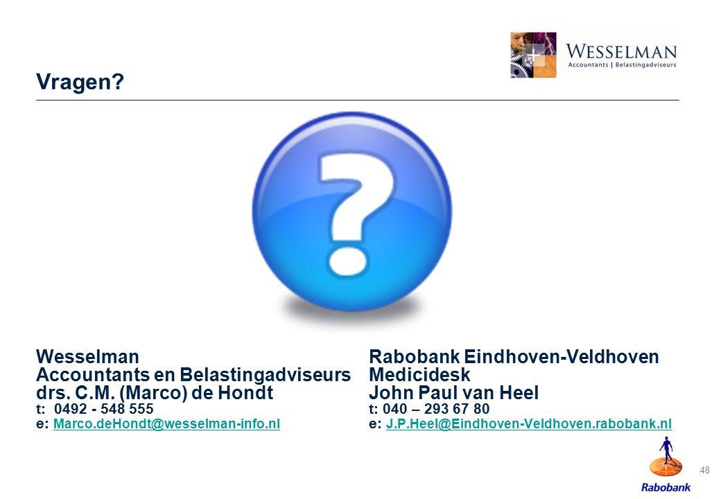 Vragen Wesselman Rabobank Eindhoven-Veldhoven Accountants en Belastingadviseurs Medicidesk. drs. C.M. (Marco) de Hondt John Paul van Heel.
