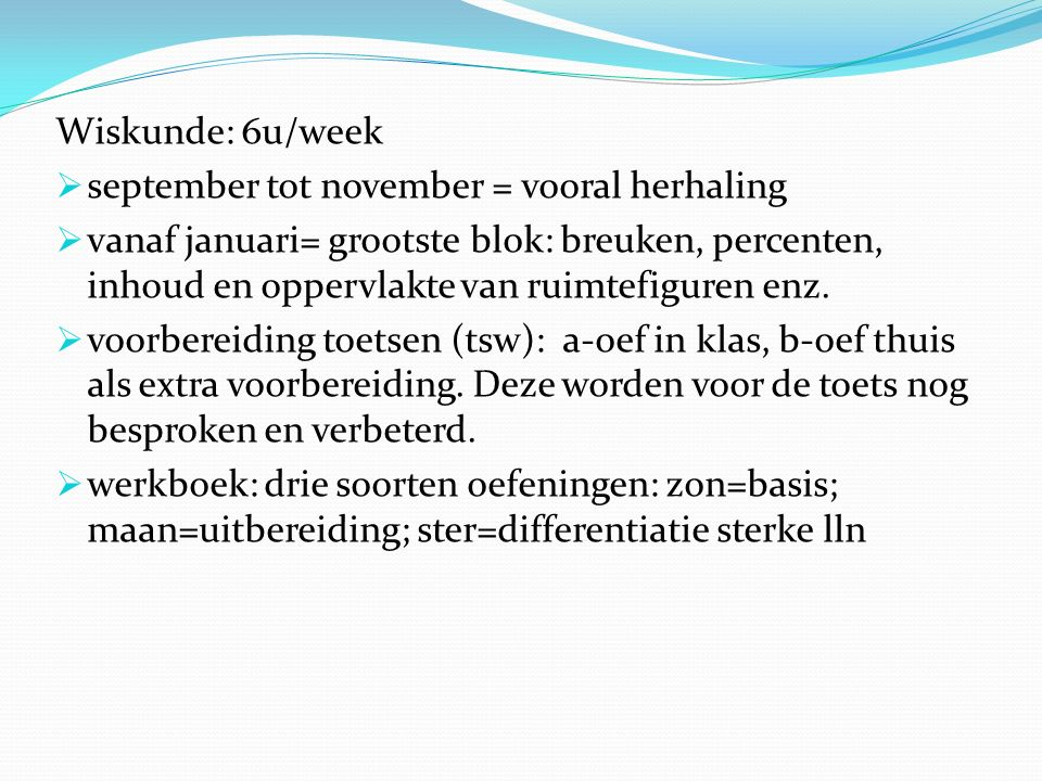 Wiskunde: 6u/week september tot november = vooral herhaling.